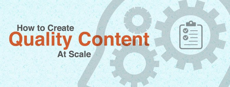 How to Create Quality Content at Scale