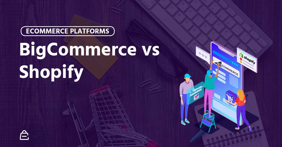 BigCommerce vs Shopify: Comparing The Best Ecommerce Software