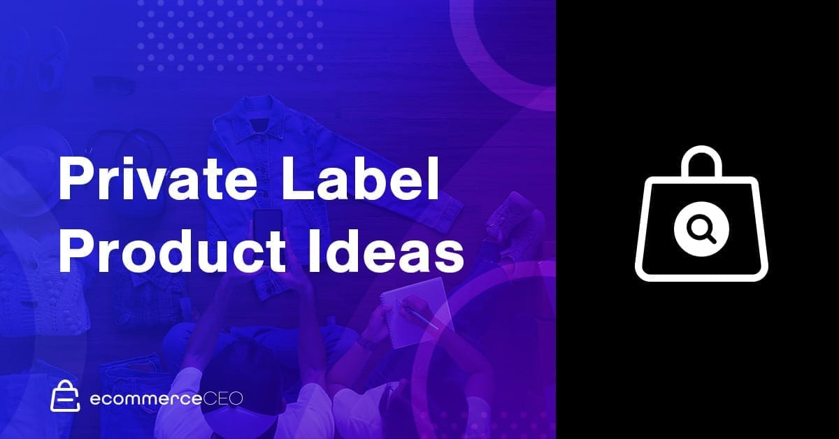 29 Private Label Products to Kickstart a $100K+ Brand