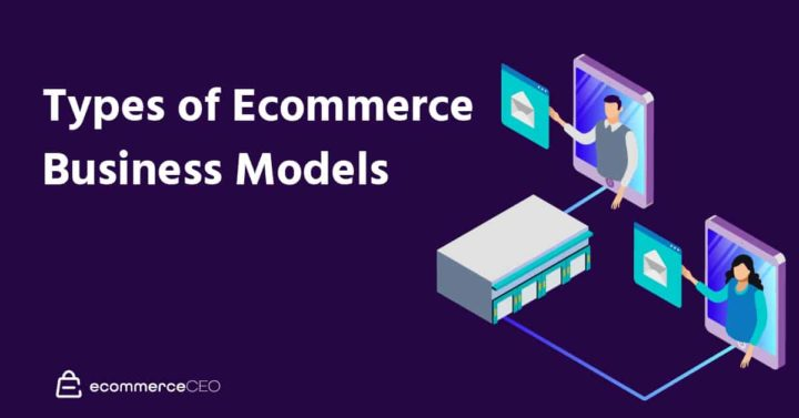 5 Types of Ecommerce Business Models That Work Right Now