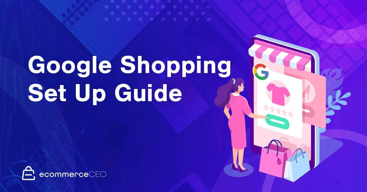 Google Shopping Set Up Guide