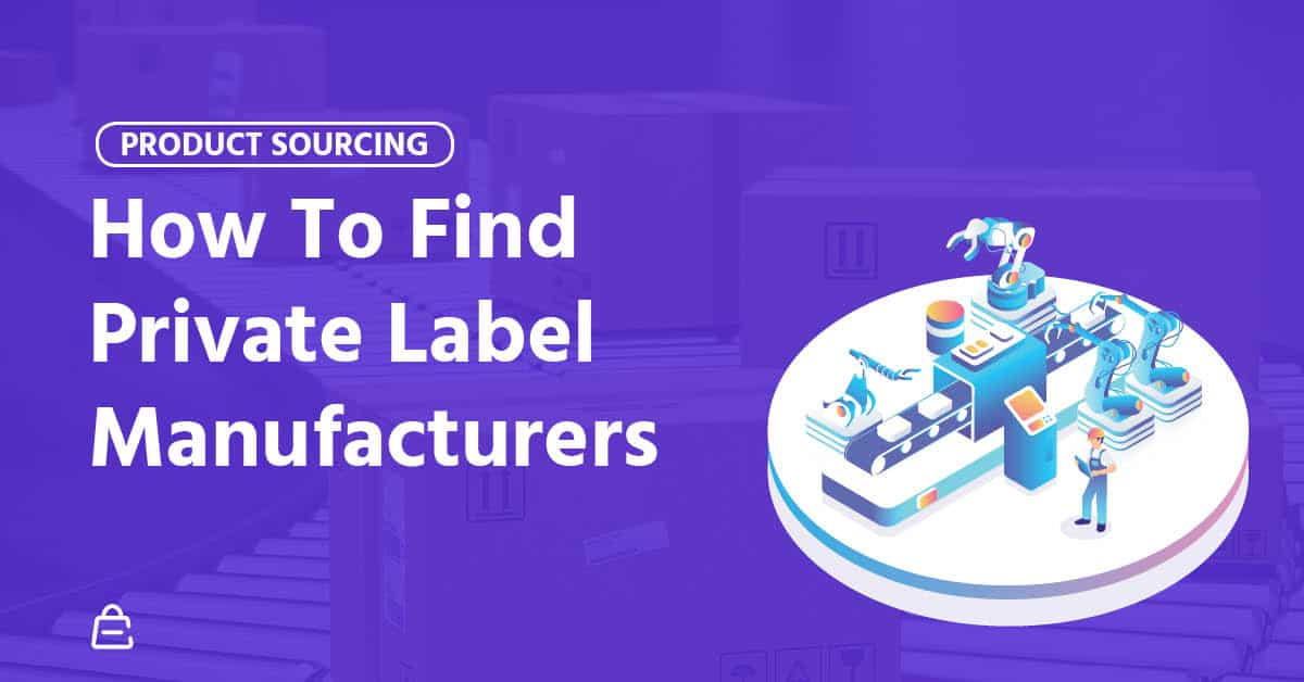 How To Find Private Label Manufacturers [Free List Of 25+ Suppliers]