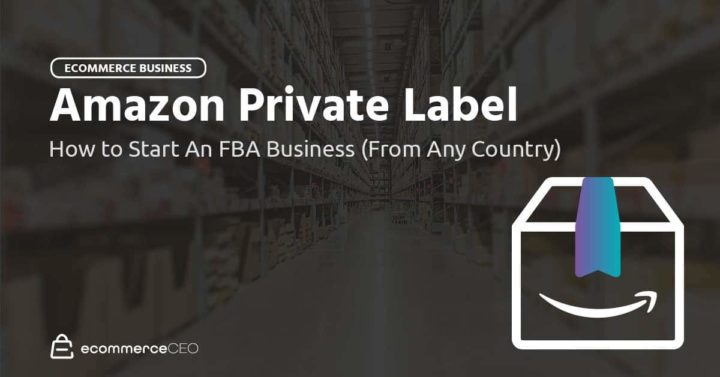 How to Start An Amazon FBA Private Label Brand (From Any Country)