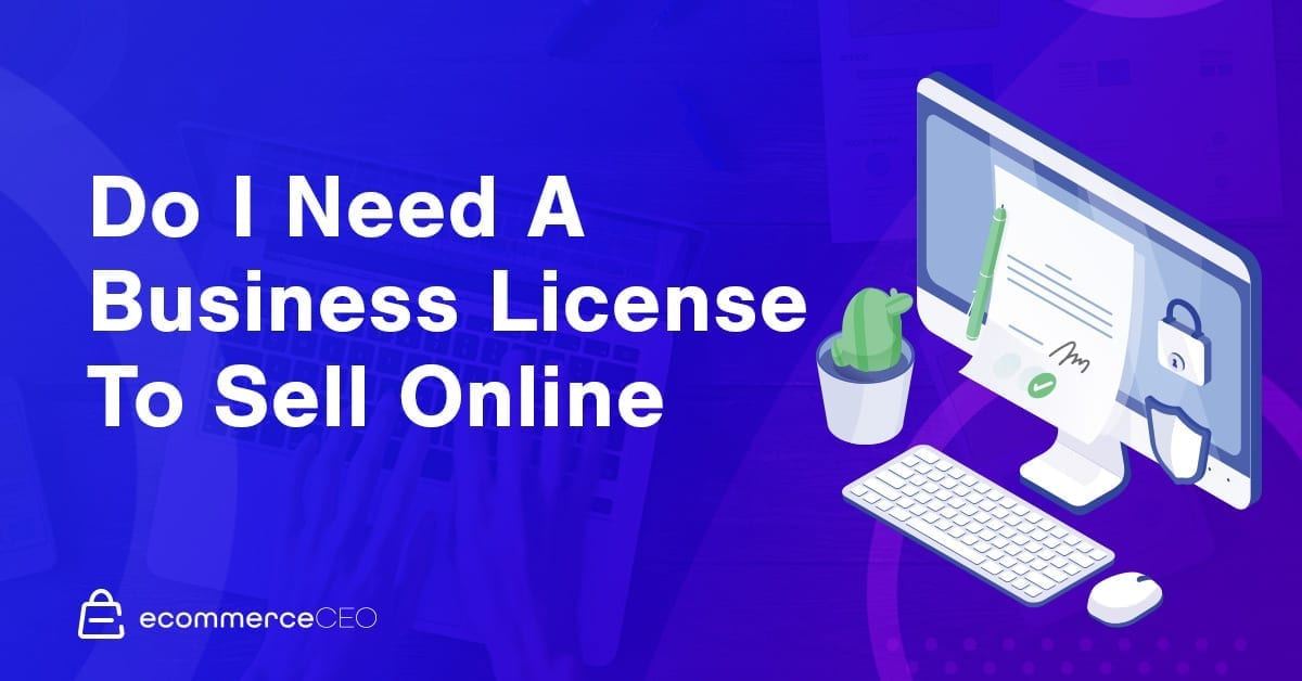 Do I Need A Business License To Sell Online 2020 Ecommerce