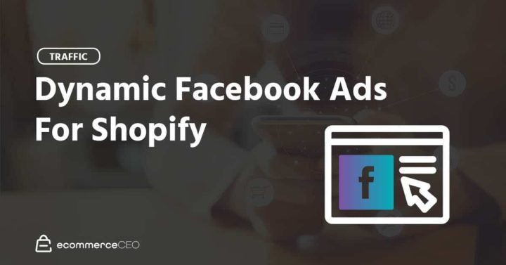 6 Tips For A Facebook Dynamic Ad Strategy That Supercharges Your Shopify Sales