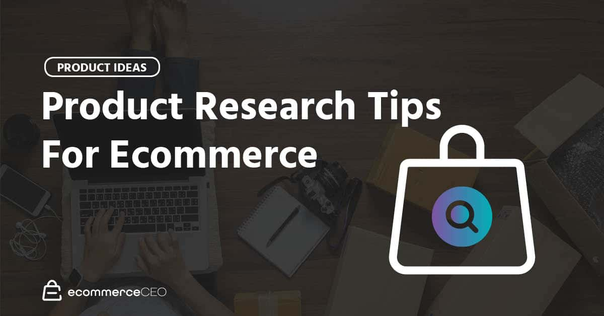 21 Product Research Tips To Uncover Legit Ecommerce Markets