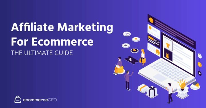 Ecommerce Affiliate Marketing: The Ultimate Guide