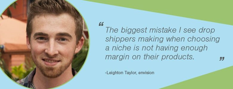 The biggest mistake I see drop shippers making when choosing a niche is not having enough margin on their products.