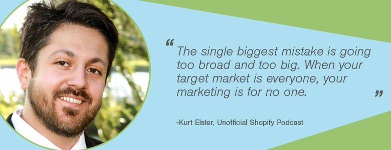 Kurt Elster - The single biggest mistake entrepreneurs make when choosing their first ecommerce niche is going too broad and too big. When your target market is everyone, your marketing is for no one.