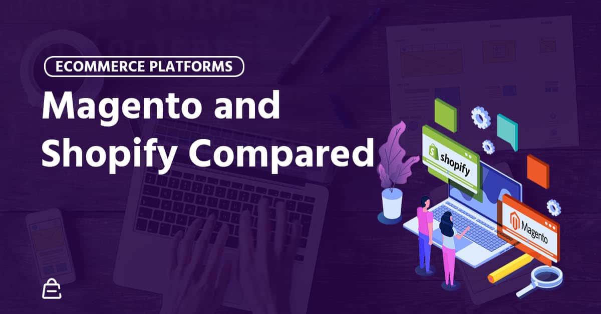 Magento vs Shopify: The Ultimate Ecommerce Comparison [2019]