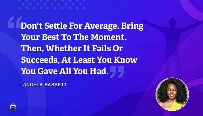 Quote 15 Angela Basset Dont Settle