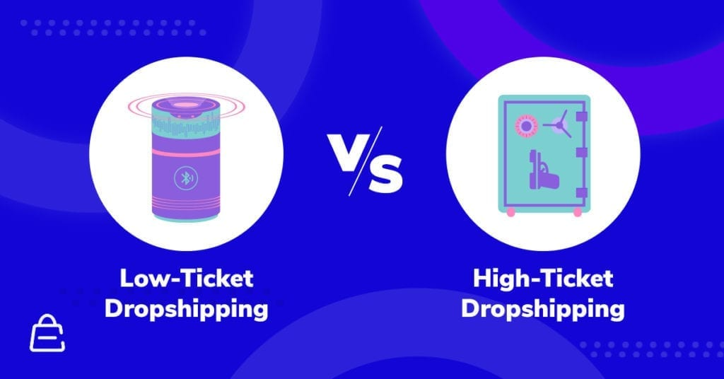 High Ticket Vs. Low Ticket Dropshipping